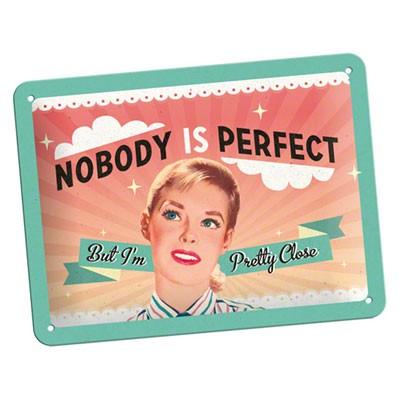 Blechschild Nobody Is Perfect