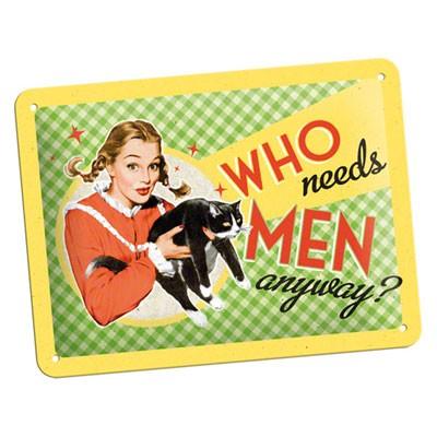 Blechschild Who Needs Men