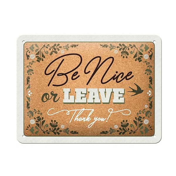 Blechschild Be Nice Or Leave 20x15cm